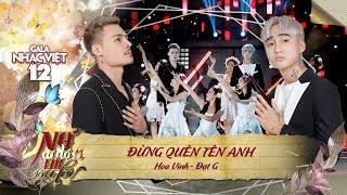 Đừng Quên Tên Anh - Hoa Vinh, Đạt G   Gala Nhạc Việt 12 (Official)