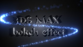 3Ds max - Bokeh Depth of Field Tutorial .