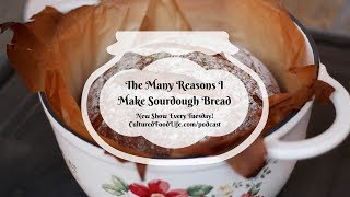 Podcast Episode 75: The Many Reasons I Make Sourdough Bread
