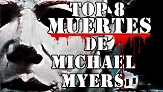 Top 8 MUERTES DE MICHAEL MYERS |The Anonymous