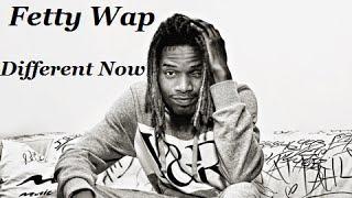 Fetty Wap - Different Now  [LYRICS] (HD)