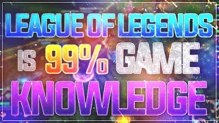 League of Legends is 99% Game Knowledge