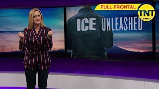 Full Frontal with Samantha Bee   Immigrationsbehörde entfesselt   TNT Comedy