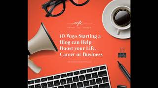 10 Ways Starting a Blog can Help Boost your Life, Career or Business | EP 26