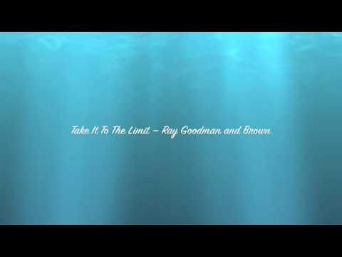 Take it to the Limit - Ray, Goodman & Brown