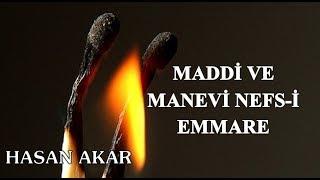 Hasan Akar - Maddi ve Manevi Nefs-i Emmare