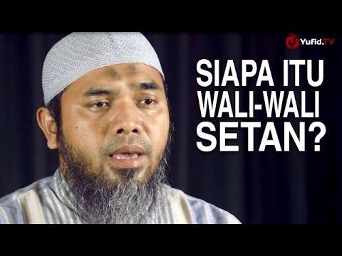 Serial Aqidah Islam (37): Mengenal Siapakah Wali-Wali Setan - Ustadz Afifi Abdul Wadud