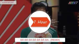 Đà Đà Đa Đá Đà Đà Đa... REMIX 1 Hour | Đức Khét Lẹt | Kim Hoàng | TTDH
