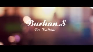 Burhan.S - Bu Kalbim [OFFICIAL VIDEO]