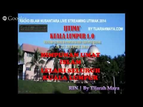 Radio Islam Nusantara   LIVE STREAMING IJTIMAK KUALA LUMPUR 1.0 by TIJARAHMAYA - Bayan Maghrib 27/4