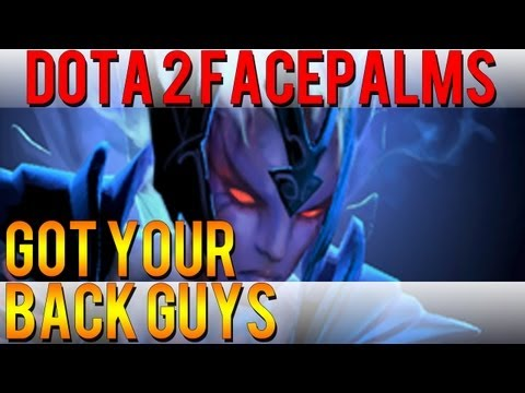 Dota 2 Facepalms - Got Your Back Guys