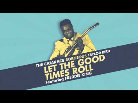 The Cataracs&Borgeous&Taylor Bird - Let The Good Times Roll ft. Freddie King