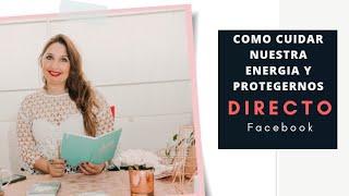DIRECTO DE FACEBOOK. COMO CUIDAR NUESTRA ENERGÍA Y PROTEGERNOS PSIQUICAMENTE