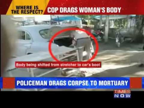 Policeman drags dead body to mortuary!