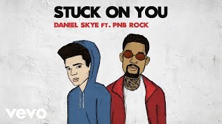 Daniel Skye - Stuck On You ft. PnB Rock (Official Audio)