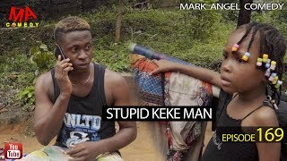 STUPID KEKE MAN (Mark Angel Comedy) (Episode 169)