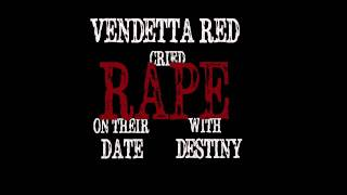 Watch Vendetta Red Vendetta Red Cried Rape On Their Date With Destiny video