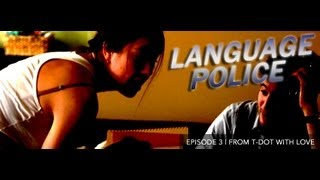 Language Police Ep.03 | From T-Dot With Love