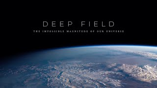 Deep Field: The Impossible Magnitude of our Universe