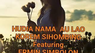 """""""HUDIA NAMA AU LAO"""" KOREM SIHOMBING Feat ERMIN SIMBOLON dan Lirik lagu"""