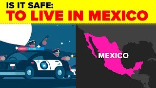 Is It Safe: To Live In Mexico?