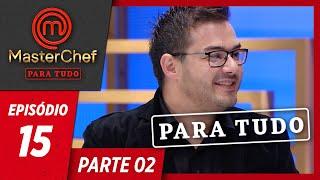 MASTERCHEF PARA TUDO (09/07/2019)   PARTE 2   EP 15