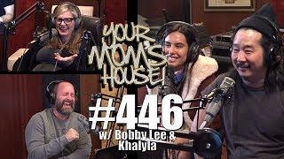 Your Mom's House Podcast - Ep. 446 w/ Bobby Lee & Khalyla