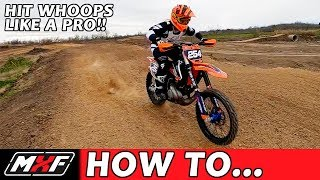 How to Hit Whoops on a Dirt Bike Like a Pro - 4 Steps to Get Faster!!
