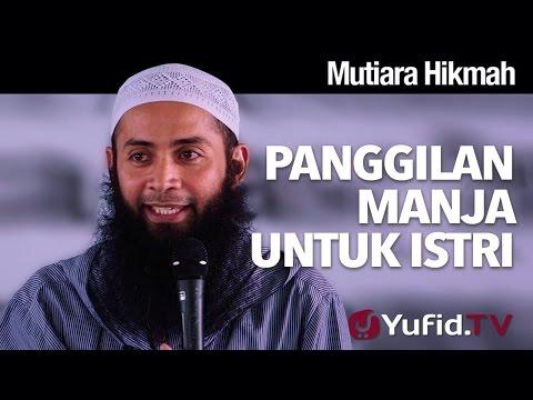 Mutiara Hikmah: Panggilan Manja Untuk Istri - Ustadz DR. Sayfiq Riza Basalamah, MA.