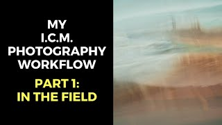 My ICM Photography Workflow - Part 1: In the field