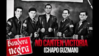 Bandera Negra - No Canten Victoria (Chapo Guzman)