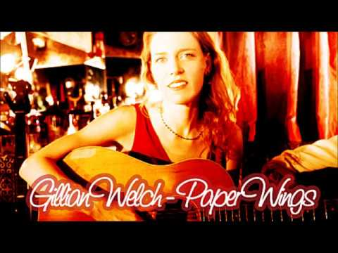 Gillian Welch - Paper Wings