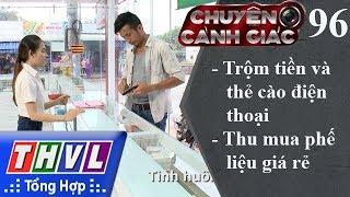 THVL | Chuyện cảnh giác - Kỳ 96: Trộm tiền và thẻ cào điện thoại, thu mua phế liệu giá rẻ