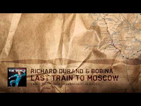 Richard Durand & Bobina — Last Train To Moscow [Official HQ Audio]