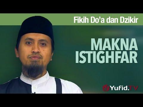 Kajian Fikih Doa Dan Dzikir: Makna Istighfar - Ustadz Abdullah Zaen, MA