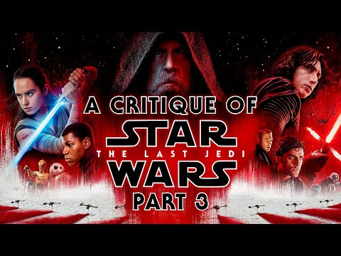A Critique of Star Wars: The Last Jedi - Part 3