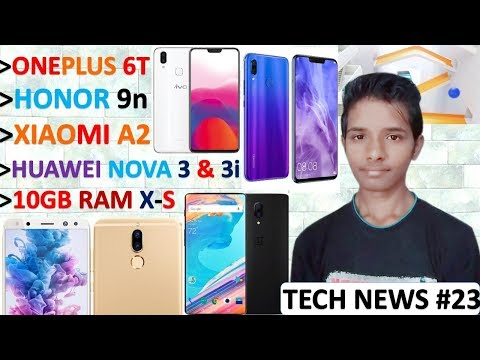 Tech News #23 - ONEPLUS 6T, 10GB RAM PHONES, HUAWEI NOVA 3 & 3i, HONOR 9X, MI A2