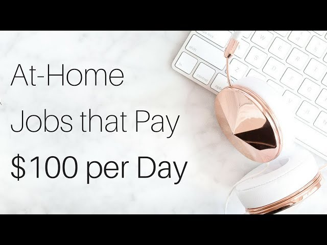 Work From Home Jobs that Pay $100/Day and More!