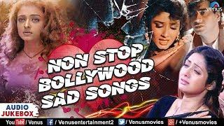 Non Stop Bollywood Sad Songs   MASHUP   90's Sad Songs   Bollywood Sad Songs Mashup 2017