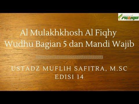Ustadz Muflih Safitra - Al Mulakhos Al Fiqhy 14 (Wudhu Bagian 5 dan Mandi Wajib)