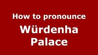 How to pronounce Würdenha Palace (Germany/German) - PronounceNames.com