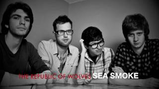 Watch Republic Of Wolves Sea Smoke video