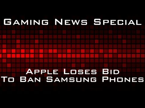 Gaming News Special - Apple Loses Bid to Ban Samsung Mobile Devices from US Stores