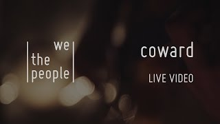 we the people - Coward (Live)