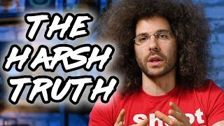 The HARSH Truth is HARSH | The Truth About Photography, Business, Success and LIFE