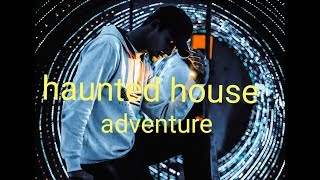 Haunted house adventure