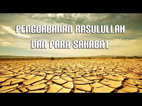 Pengorbanan Nabi Muhammad Dan Para Sahabat | Mengharukan
