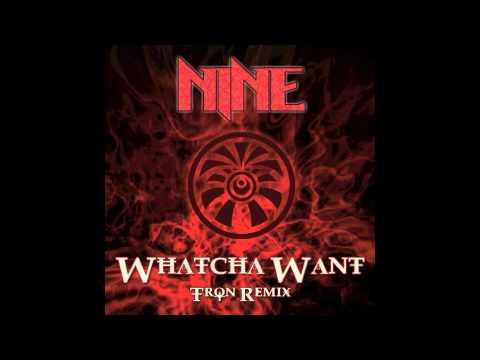 Nine - Whatcha Want (Tron Remix)