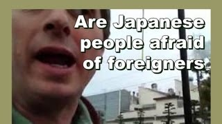 Are Japanese people afraid of foreigners? - 外国人を恐れて日本の人ですか? - LylesBrother