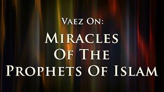Miracles of the Prophets Of Islam : Mr. Sadruddin Virani
